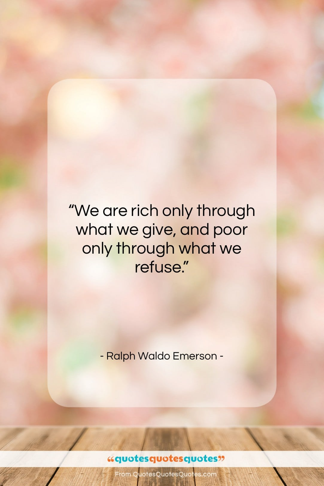 """Ralph Waldo Emerson quote: """"We are rich only through what we…""""- at QuotesQuotesQuotes.com"""