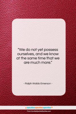 """Ralph Waldo Emerson quote: """"We do not yet possess ourselves, and…""""- at QuotesQuotesQuotes.com"""