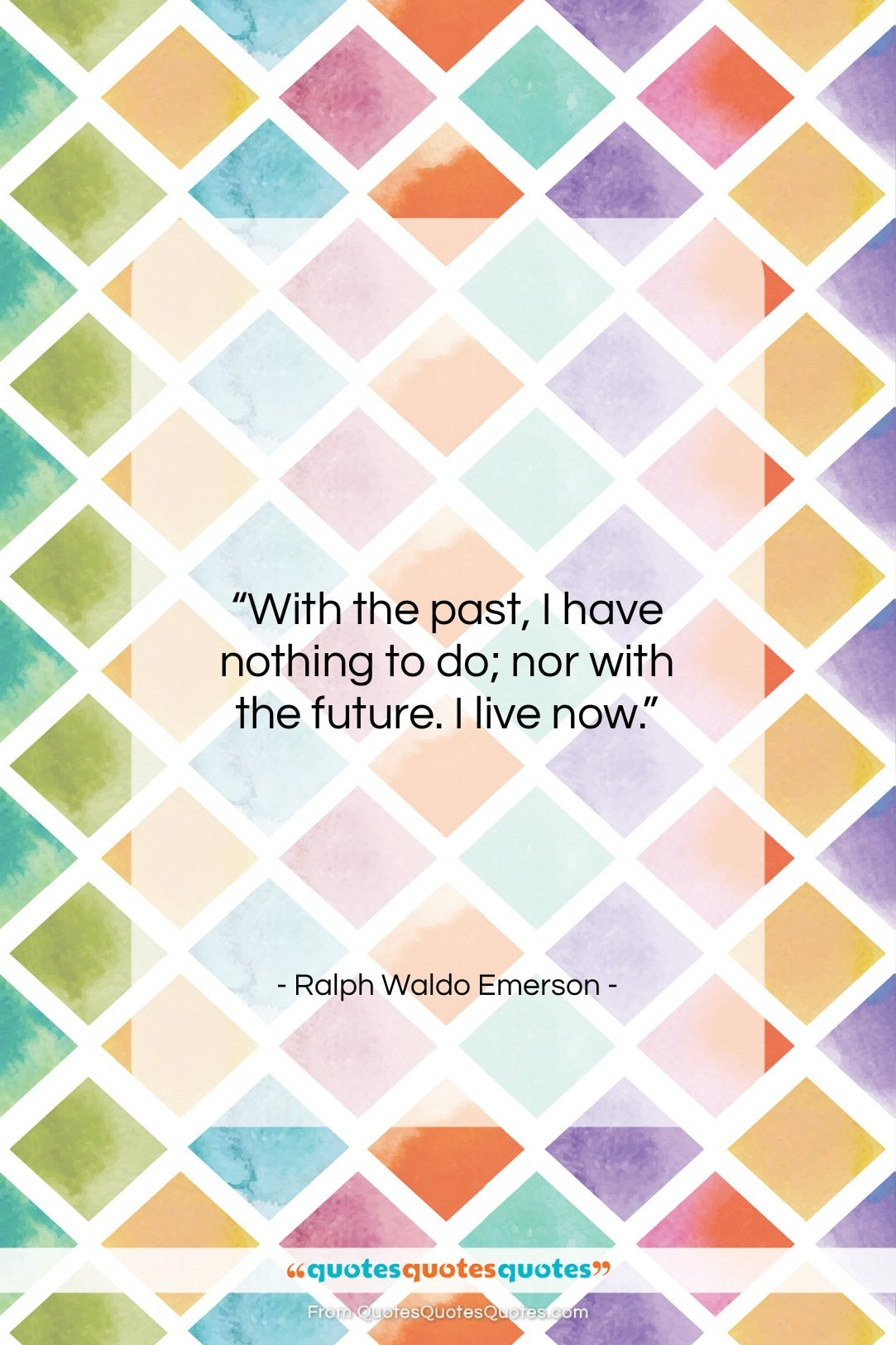 """Ralph Waldo Emerson quote: """"With the past, I have nothing to…""""- at QuotesQuotesQuotes.com"""