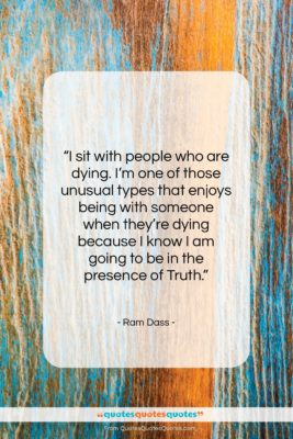 """Ram Dass quote: """"I sit with people who are dying….""""- at QuotesQuotesQuotes.com"""