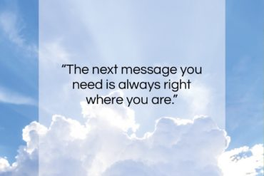 """Ram Dass quote: """"The next message you need is always…""""- at QuotesQuotesQuotes.com"""