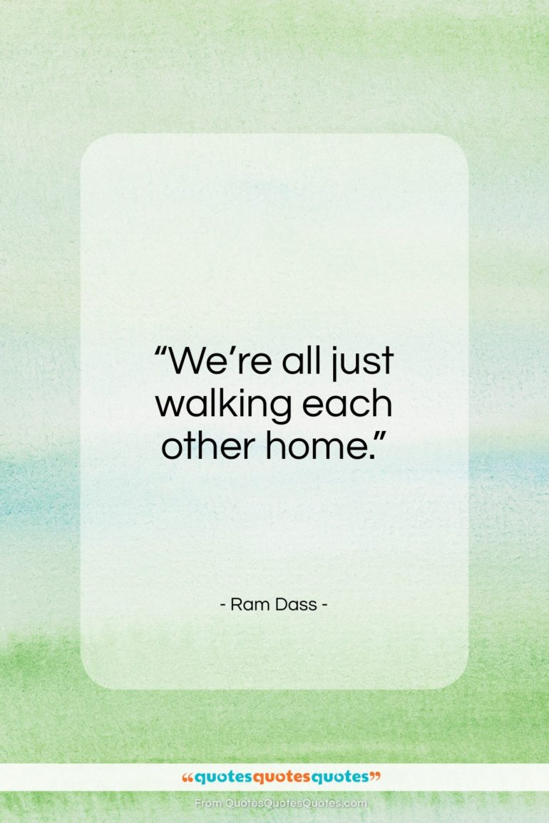 "Ram Dass quote: ""We're all just walking each other home….""- at QuotesQuotesQuotes.com"
