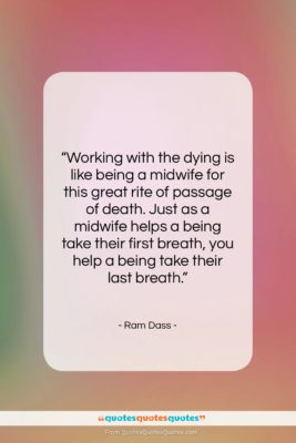 """Ram Dass quote: """"Working with the dying is like being…""""- at QuotesQuotesQuotes.com"""