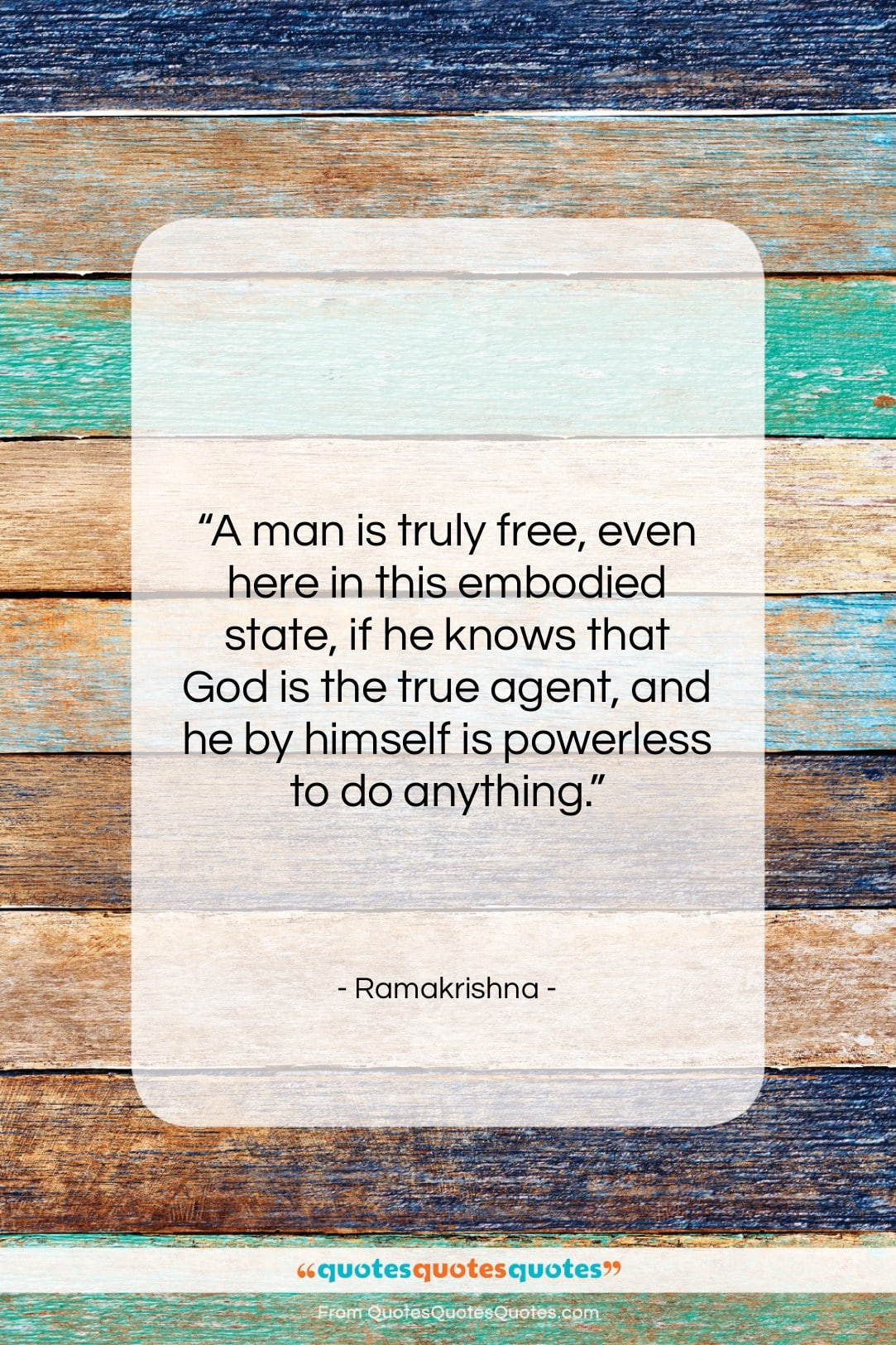 """Ramakrishna quote: """"A man is truly free, even here…""""- at QuotesQuotesQuotes.com"""