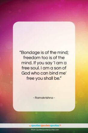 "Ramakrishna quote: ""Bondage is of the mind; freedom too…""- at QuotesQuotesQuotes.com"