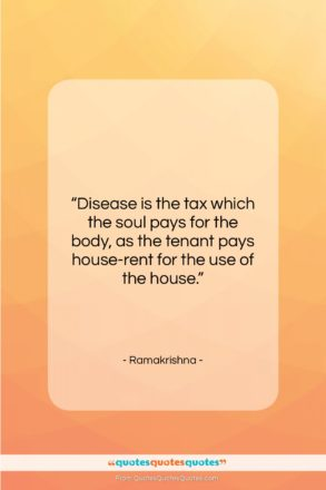 """Ramakrishna quote: """"Disease is the tax which the soul…""""- at QuotesQuotesQuotes.com"""