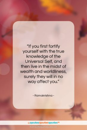 """Ramakrishna quote: """"If you first fortify yourself with the…""""- at QuotesQuotesQuotes.com"""