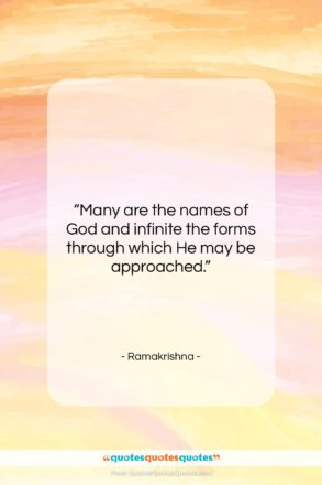 """Ramakrishna quote: """"Many are the names of God and…""""- at QuotesQuotesQuotes.com"""
