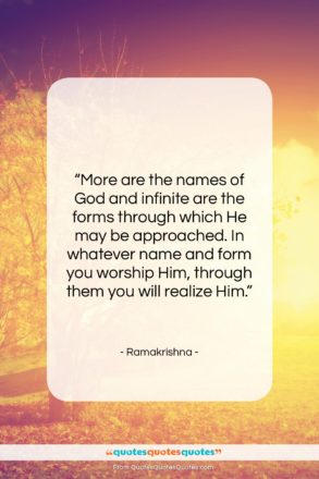"""Ramakrishna quote: """"More are the names of God and…""""- at QuotesQuotesQuotes.com"""