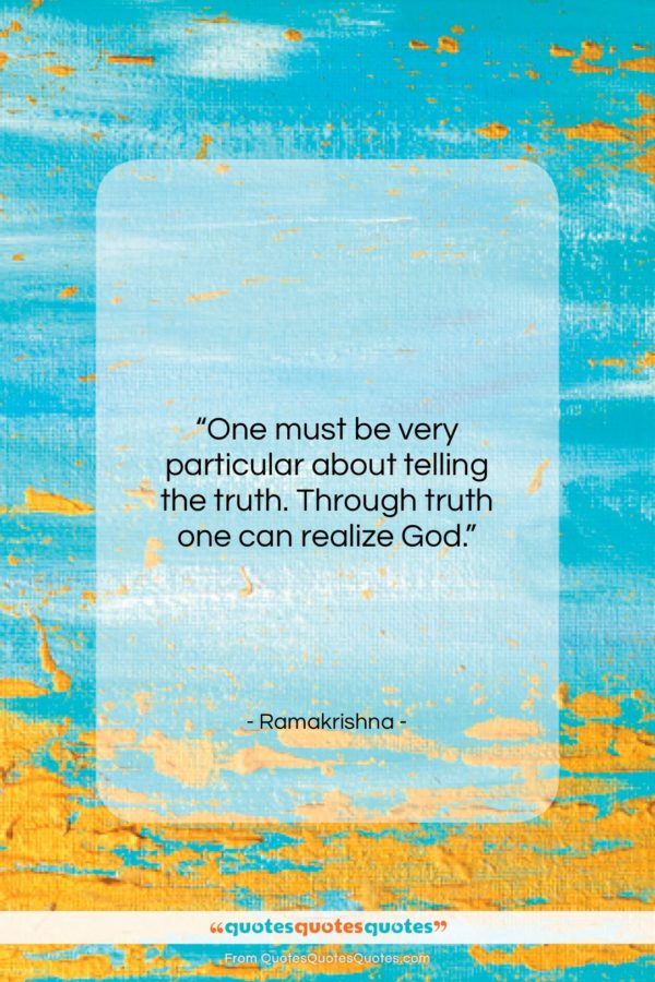 """Ramakrishna quote: """"One must be very particular about telling…""""- at QuotesQuotesQuotes.com"""