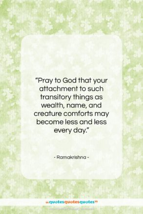 """Ramakrishna quote: """"Pray to God that your attachment to…""""- at QuotesQuotesQuotes.com"""