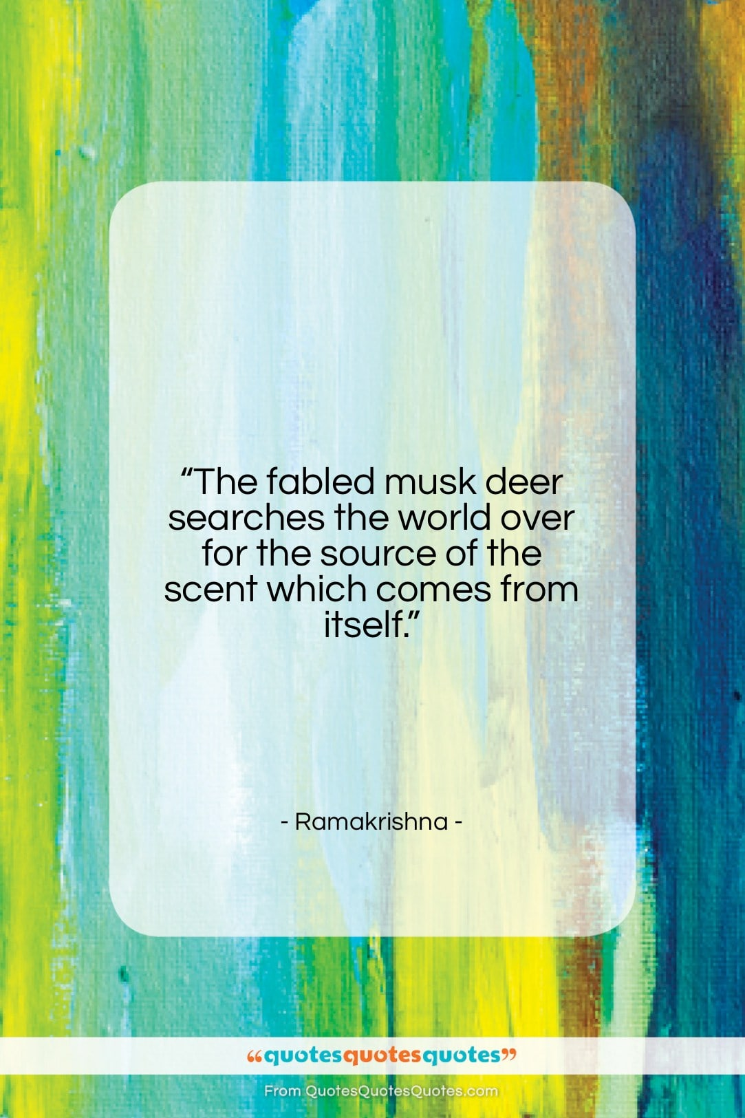 """Ramakrishna quote: """"The fabled musk deer searches the world…""""- at QuotesQuotesQuotes.com"""