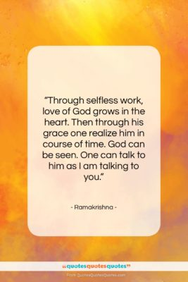"""Ramakrishna quote: """"Through selfless work, love of God grows…""""- at QuotesQuotesQuotes.com"""
