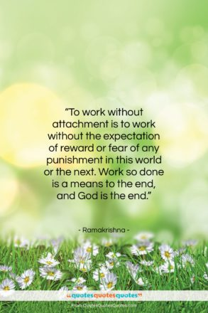"""Ramakrishna quote: """"To work without attachment is to work…""""- at QuotesQuotesQuotes.com"""