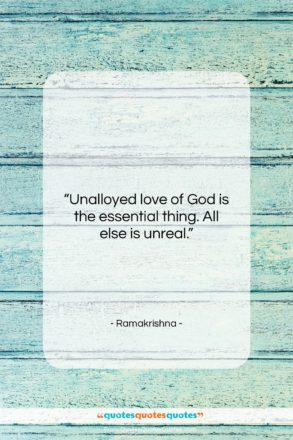 """Ramakrishna quote: """"Unalloyed love of God is the essential…""""- at QuotesQuotesQuotes.com"""