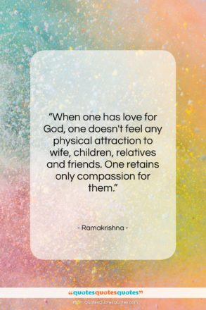 """Ramakrishna quote: """"When one has love for God, one…""""- at QuotesQuotesQuotes.com"""