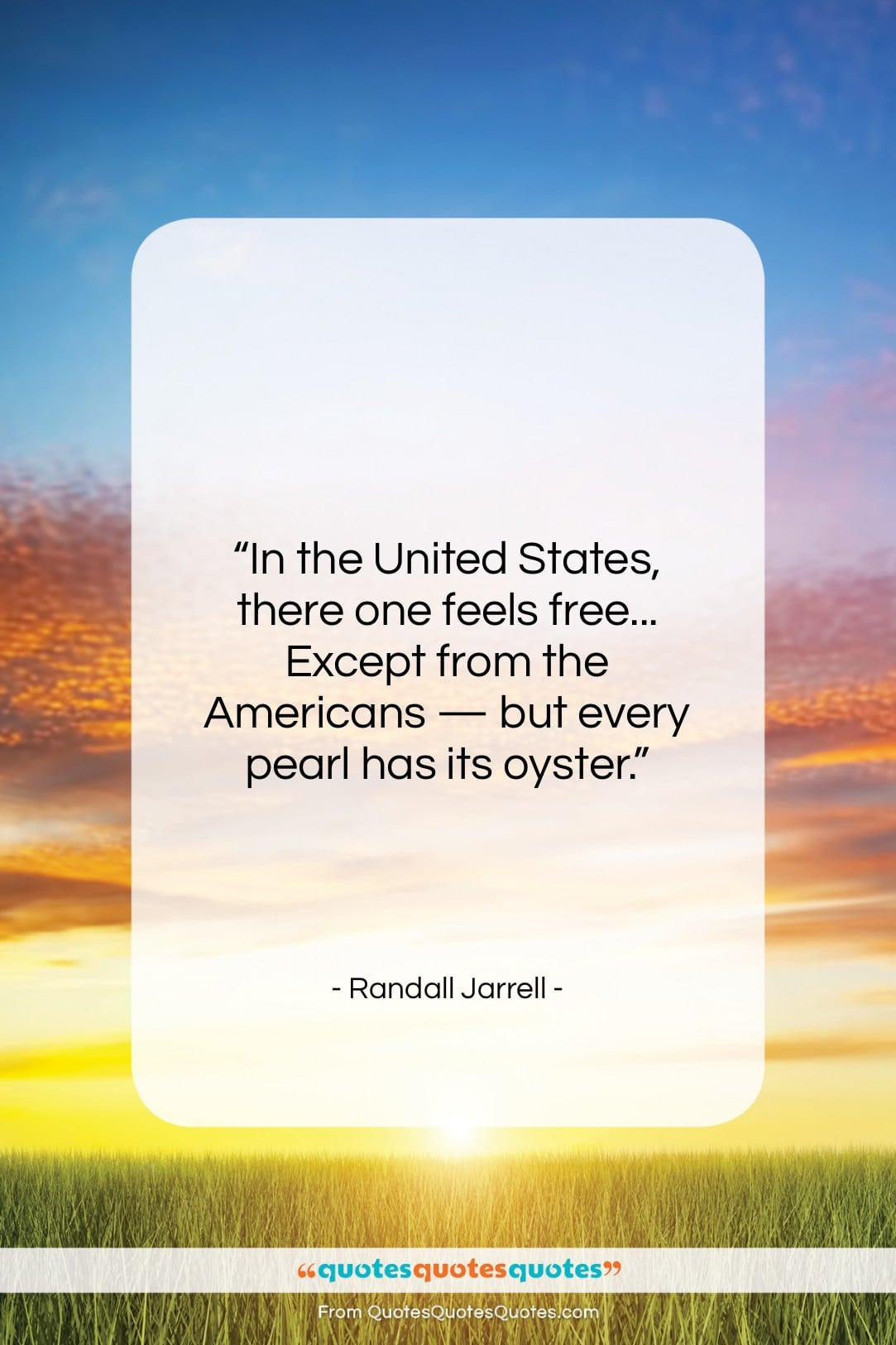 """Randall Jarrell quote: """"In the United States, there one feels…""""- at QuotesQuotesQuotes.com"""