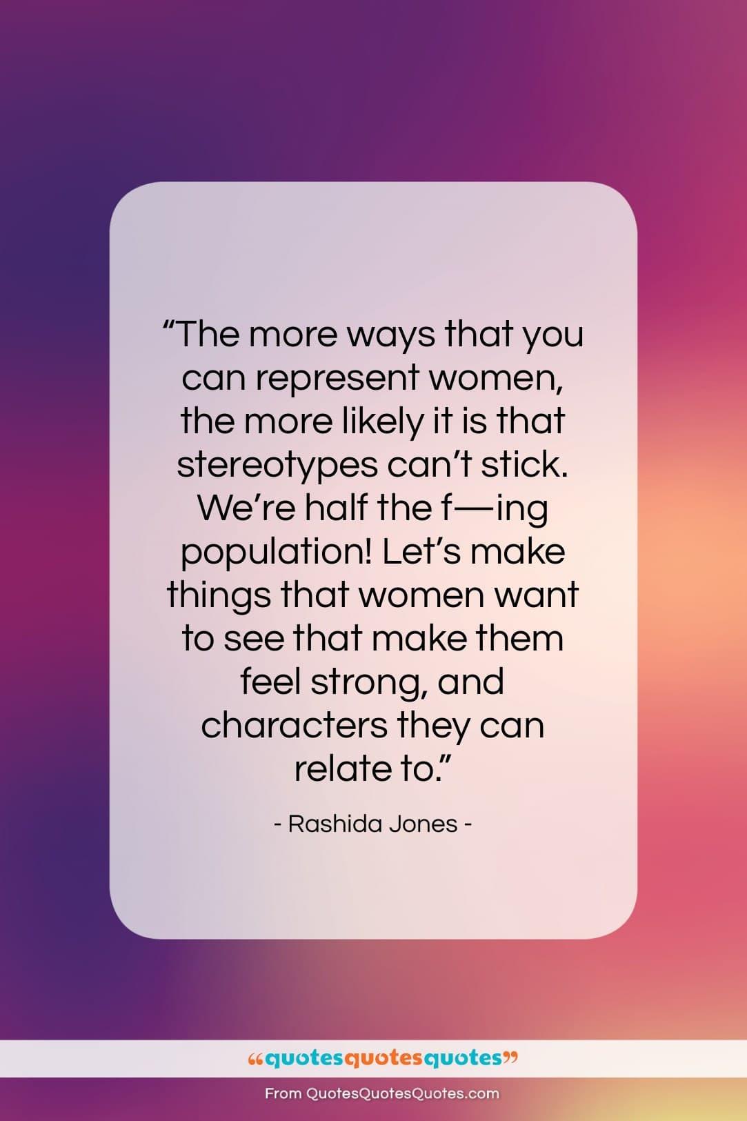 "Rashida Jones quote: ""The more ways that you can represent…""- at QuotesQuotesQuotes.com"