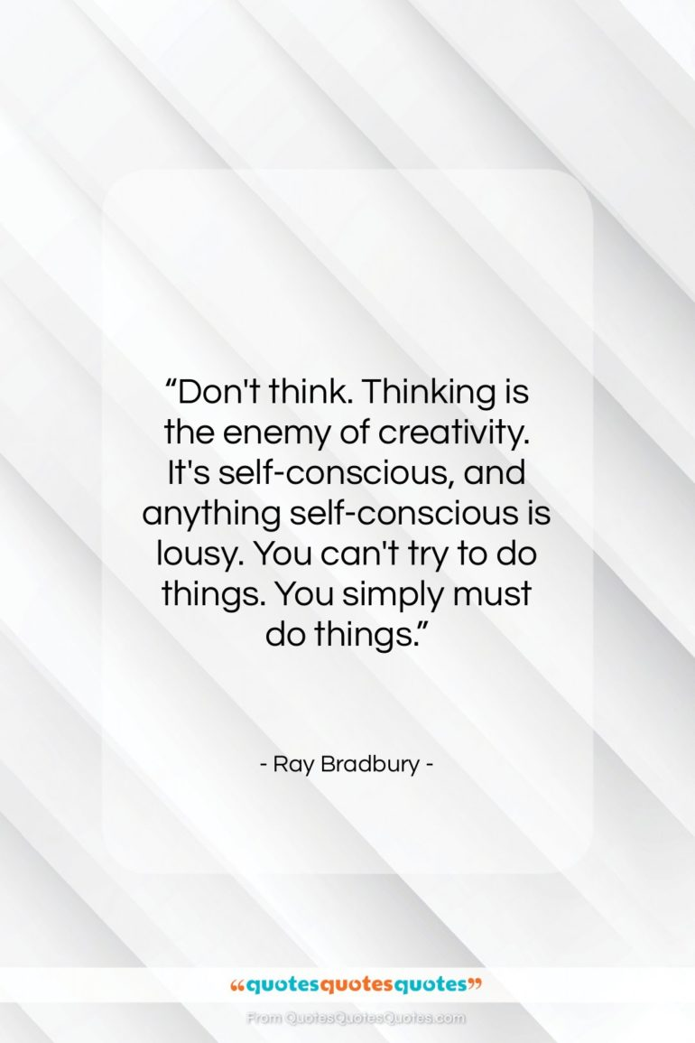 """Ray Bradbury quote: """"Don't think. Thinking is the enemy of…""""- at QuotesQuotesQuotes.com"""