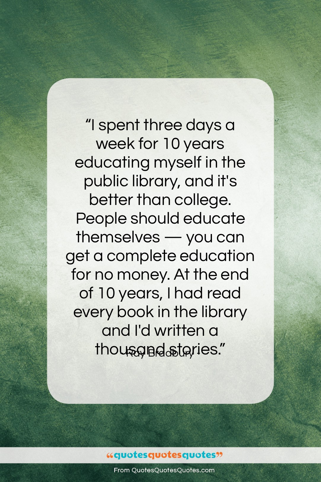 """Ray Bradbury quote: """"I spent three days a week for…""""- at QuotesQuotesQuotes.com"""