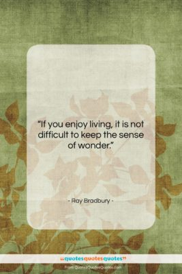 "Ray Bradbury quote: ""If you enjoy living, it is not…""- at QuotesQuotesQuotes.com"