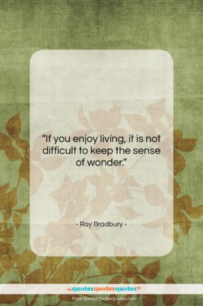 """Ray Bradbury quote: """"If you enjoy living, it is not…""""- at QuotesQuotesQuotes.com"""