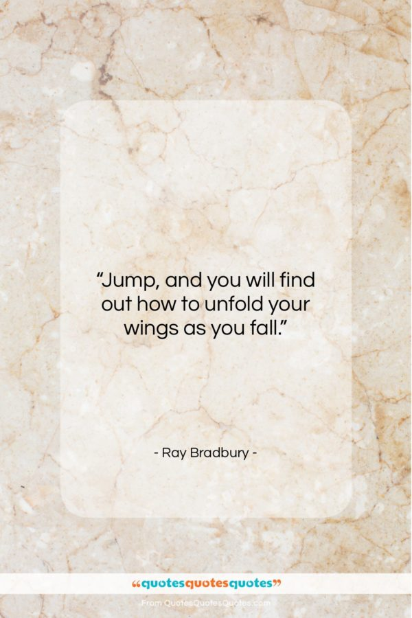 """Ray Bradbury quote: """"Jump, and you will find out how…""""- at QuotesQuotesQuotes.com"""
