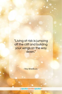 "Ray Bradbury quote: ""Living at risk is jumping off the…""- at QuotesQuotesQuotes.com"