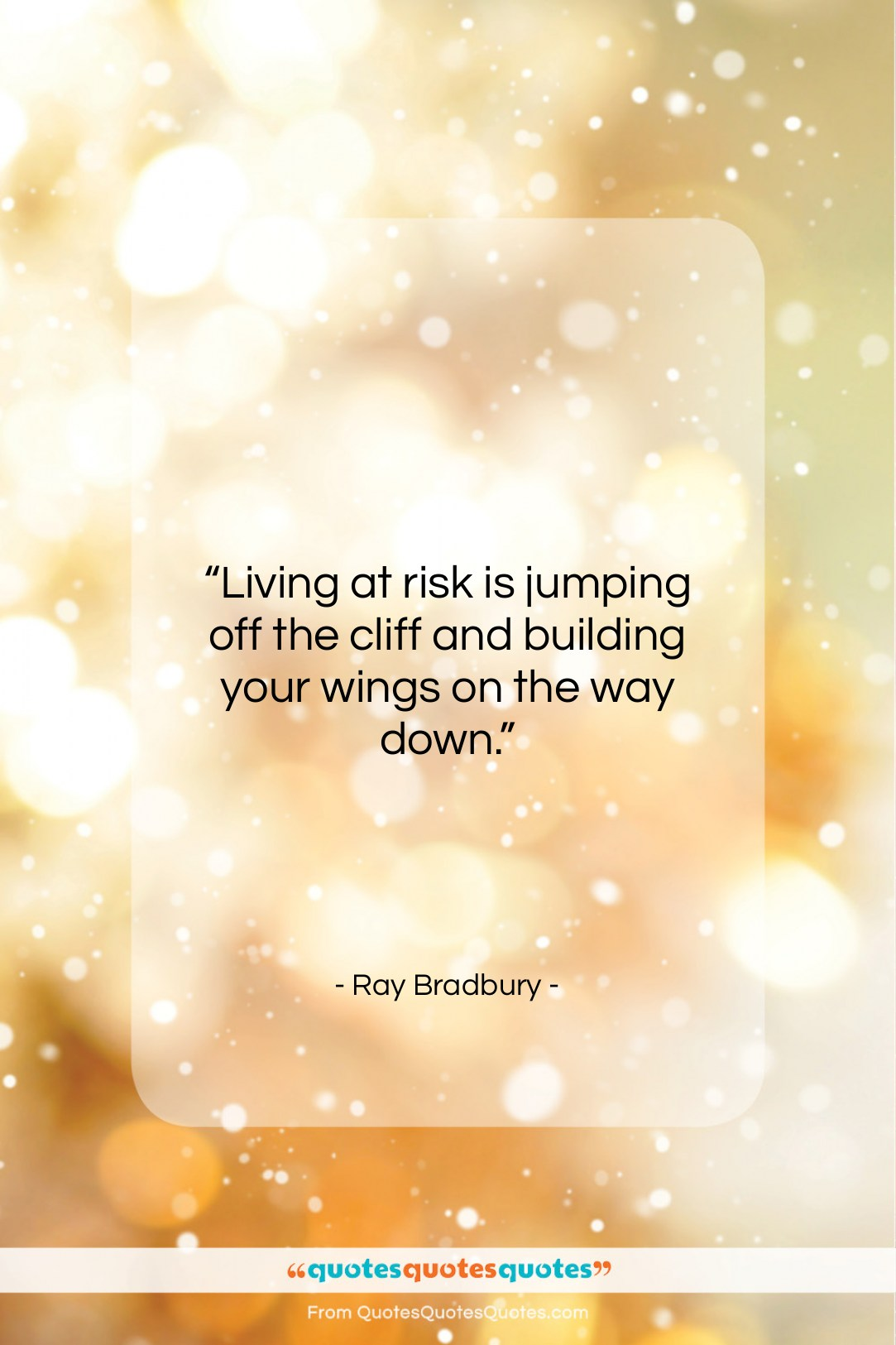 """Ray Bradbury quote: """"Living at risk is jumping off the…""""- at QuotesQuotesQuotes.com"""
