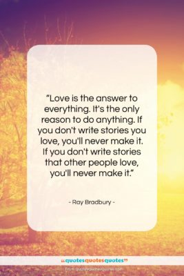 """Ray Bradbury quote: """"Love is the answer to everything. It's…""""- at QuotesQuotesQuotes.com"""