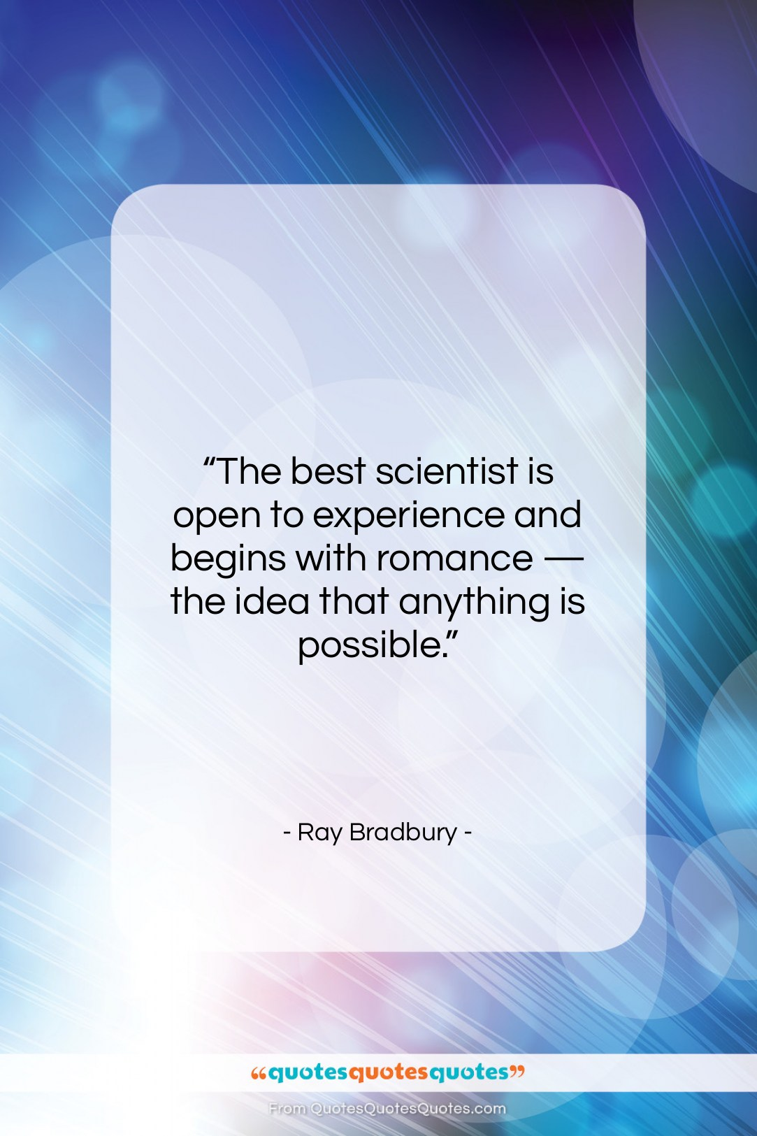 """Ray Bradbury quote: """"The best scientist is open to experience…""""- at QuotesQuotesQuotes.com"""