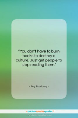 "Ray Bradbury quote: ""You don't have to burn books to…""- at QuotesQuotesQuotes.com"