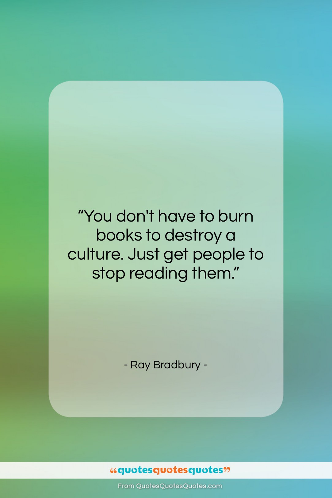 """Ray Bradbury quote: """"You don't have to burn books to…""""- at QuotesQuotesQuotes.com"""