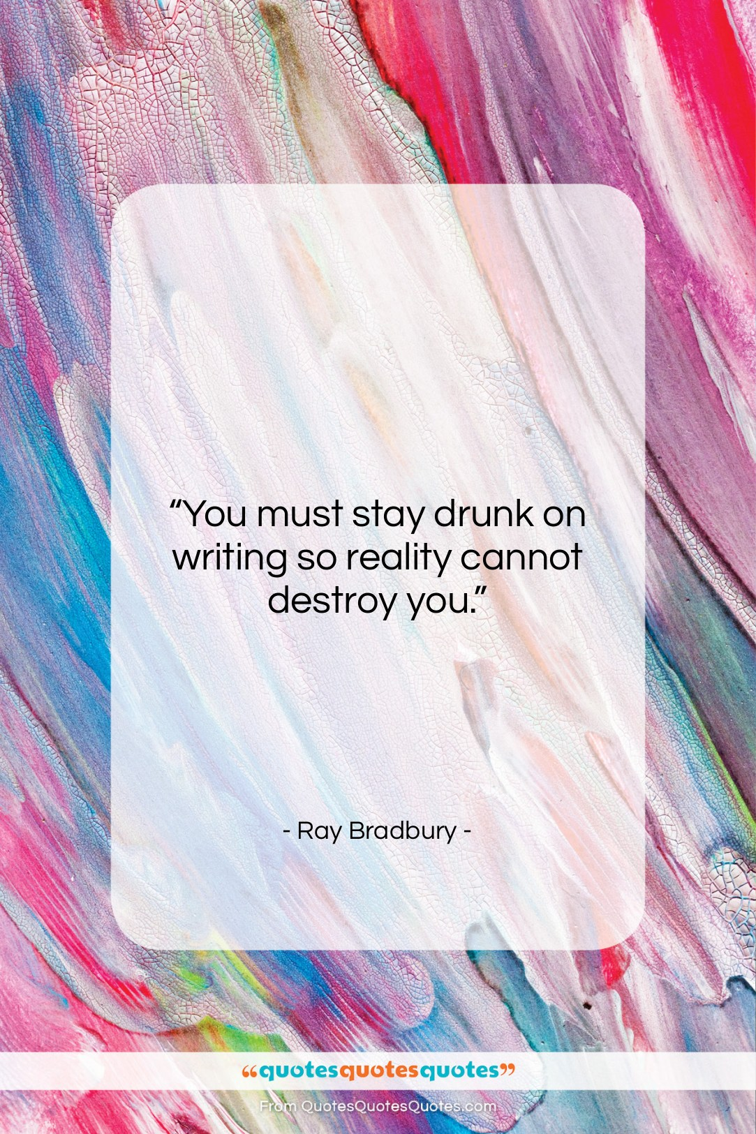 """Ray Bradbury quote: """"You must stay drunk on writing so…""""- at QuotesQuotesQuotes.com"""
