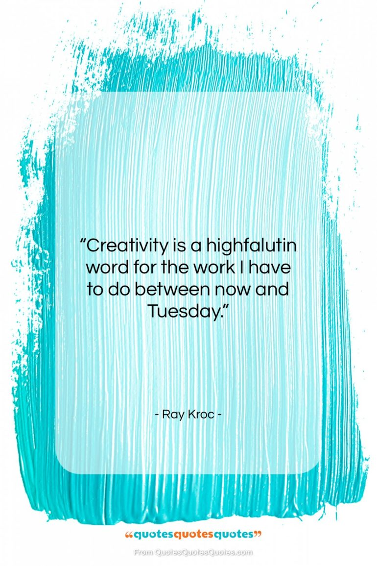 """Ray Kroc quote: """"Creativity is a highfalutin word for the…""""- at QuotesQuotesQuotes.com"""
