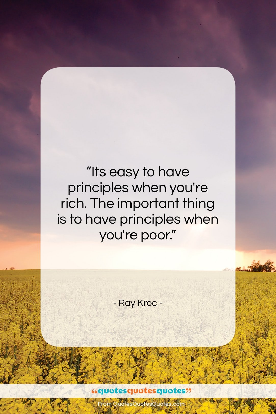 """Ray Kroc quote: """"Its easy to have principles when you're…""""- at QuotesQuotesQuotes.com"""