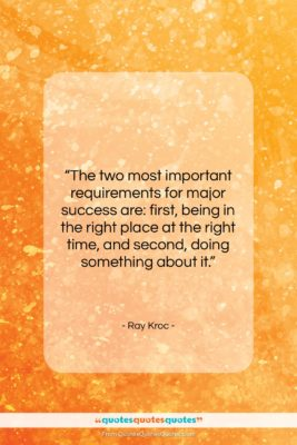 """Ray Kroc quote: """"The two most important requirements for major…""""- at QuotesQuotesQuotes.com"""