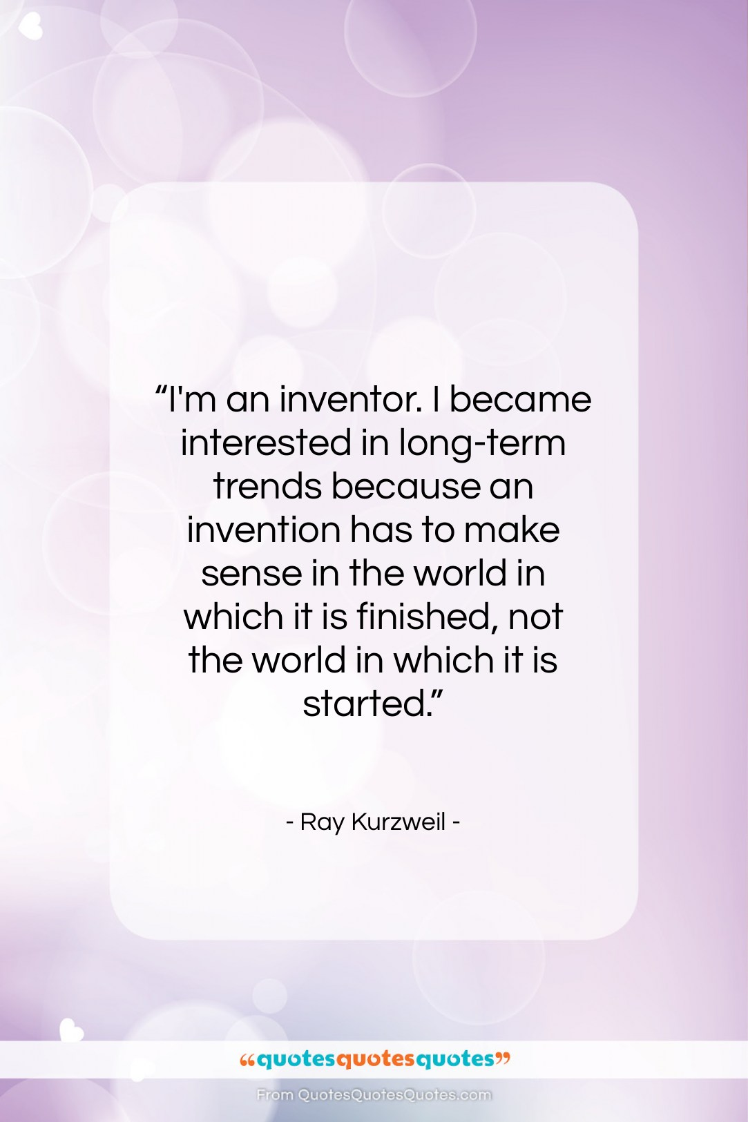 """Ray Kurzweil quote: """"I'm an inventor. I became interested in…""""- at QuotesQuotesQuotes.com"""