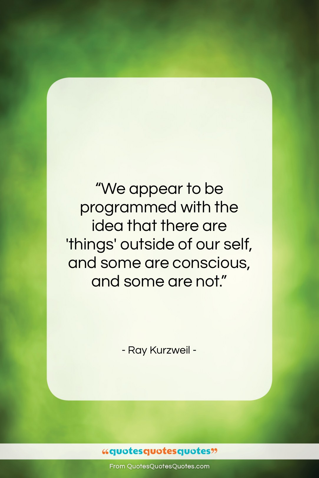 """Ray Kurzweil quote: """"We appear to be programmed with the…""""- at QuotesQuotesQuotes.com"""