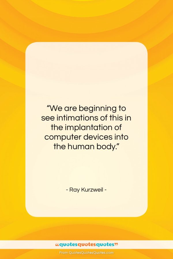 "Ray Kurzweil quote: ""We are beginning to see intimations of…""- at QuotesQuotesQuotes.com"