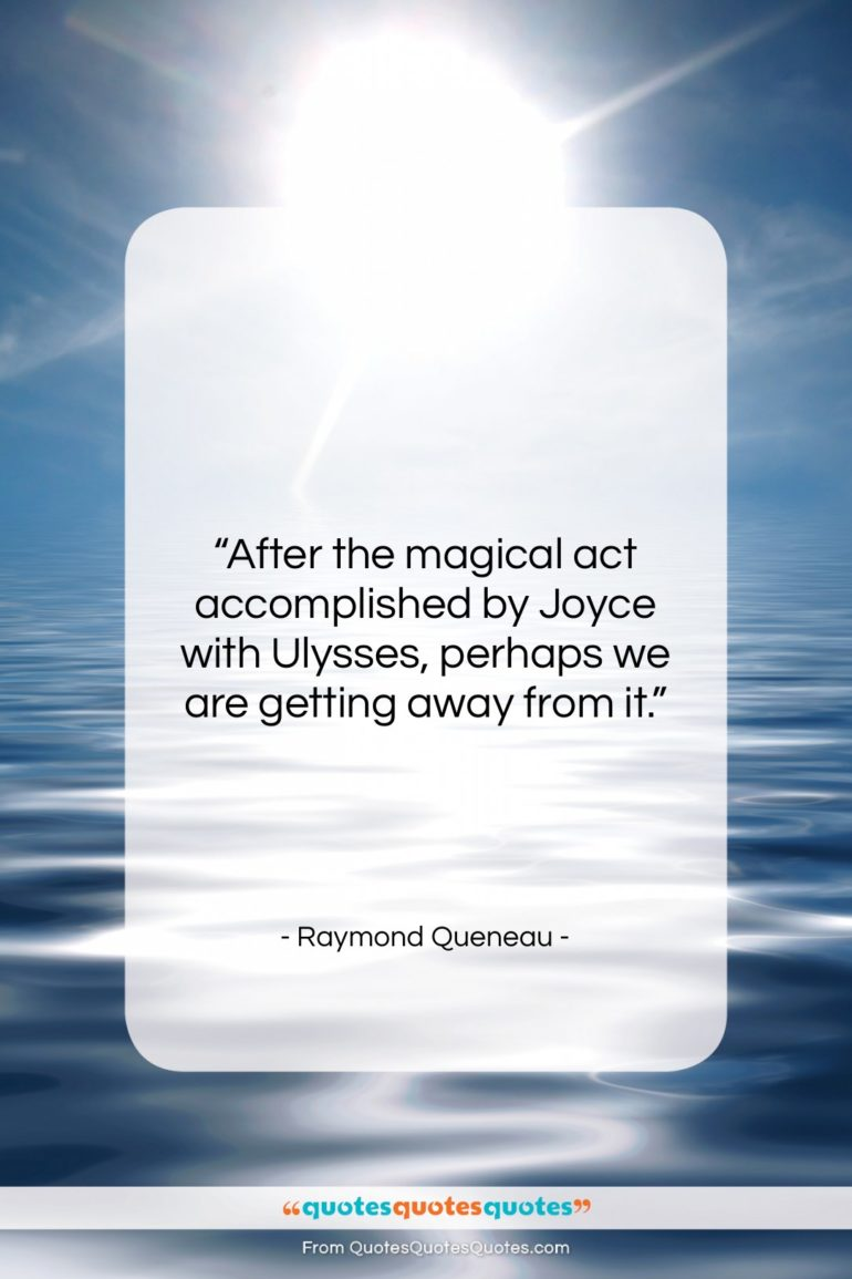 """Raymond Queneau quote: """"After the magical act accomplished by Joyce…""""- at QuotesQuotesQuotes.com"""