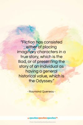 """Raymond Queneau quote: """"Fiction has consisted either of placing imaginary…""""- at QuotesQuotesQuotes.com"""