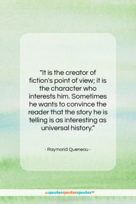 "Raymond Queneau quote: ""It is the creator of fiction's point…""- at QuotesQuotesQuotes.com"