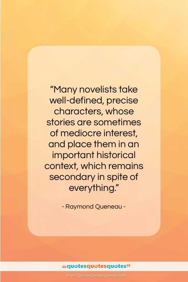"""Raymond Queneau quote: """"Many novelists take well-defined, precise characters, whose…""""- at QuotesQuotesQuotes.com"""