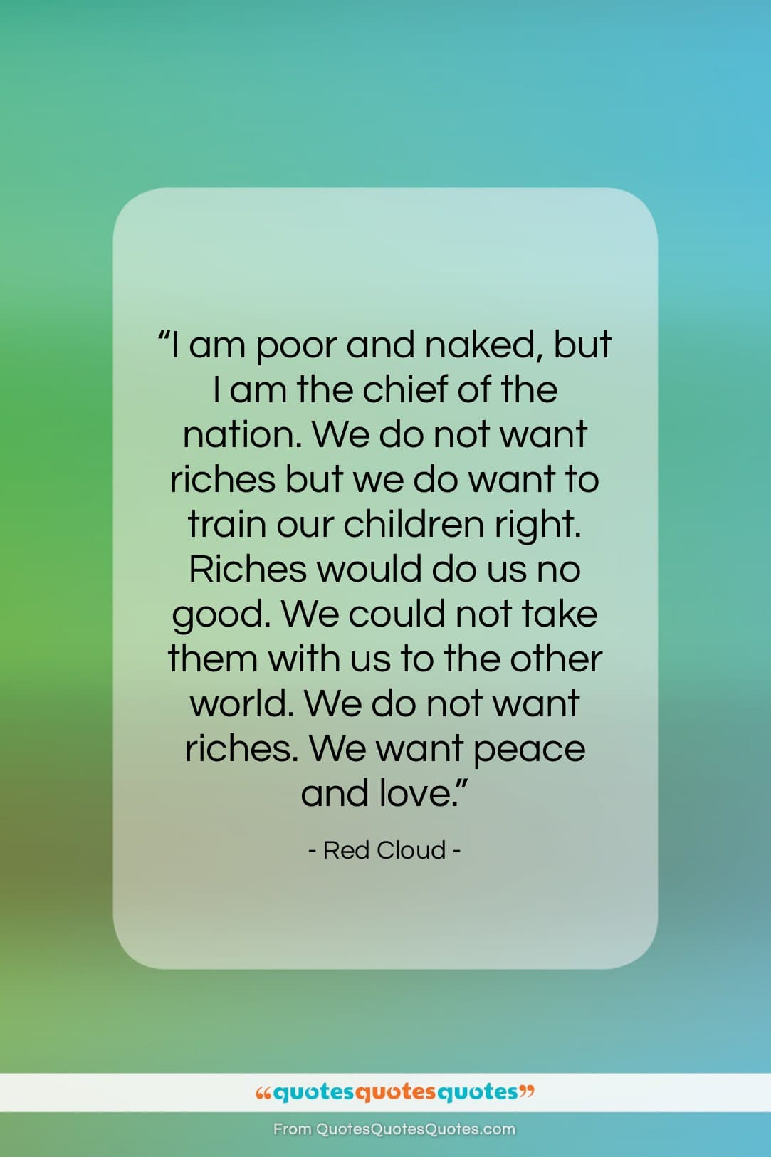"""Red Cloud quote: """"I am poor and naked, but I…""""- at QuotesQuotesQuotes.com"""