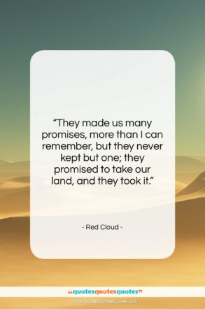 """Red Cloud quote: """"They made us many promises, more than…""""- at QuotesQuotesQuotes.com"""
