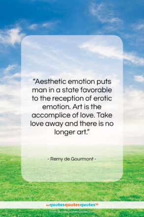 """Remy de Gourmont quote: """"Aesthetic emotion puts man in a state…""""- at QuotesQuotesQuotes.com"""