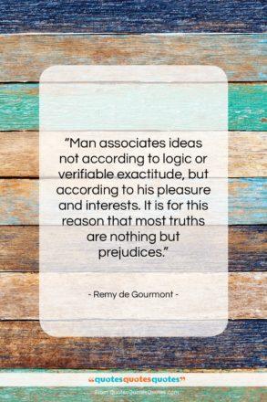 "Remy de Gourmont quote: ""Man associates ideas not according to logic…""- at QuotesQuotesQuotes.com"