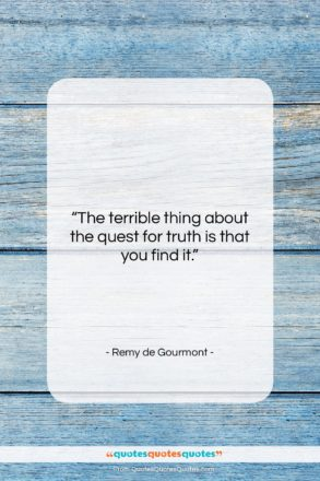 """Remy de Gourmont quote: """"The terrible thing about the quest for…""""- at QuotesQuotesQuotes.com"""