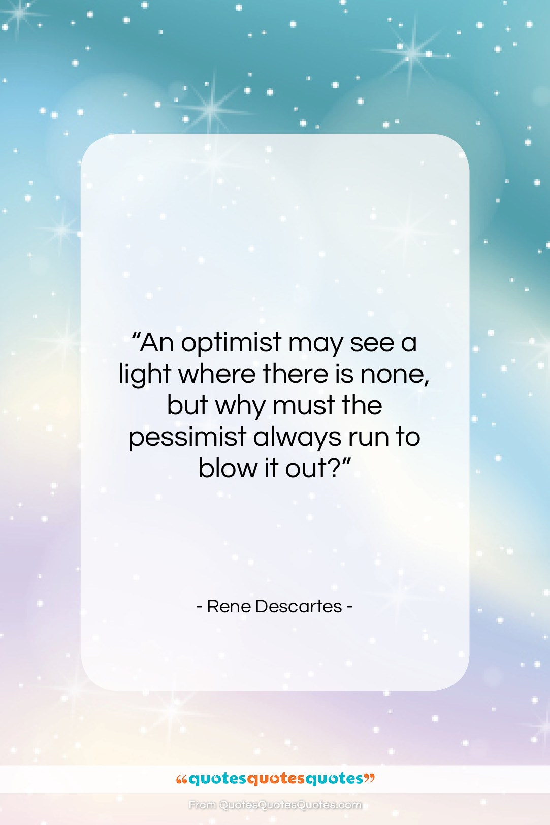 """Rene Descartes quote: """"An optimist may see a light where…""""- at QuotesQuotesQuotes.com"""